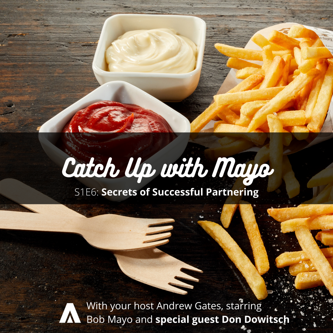 Catch Up with Mayo (S1E6): Secrets of Successful Partnering