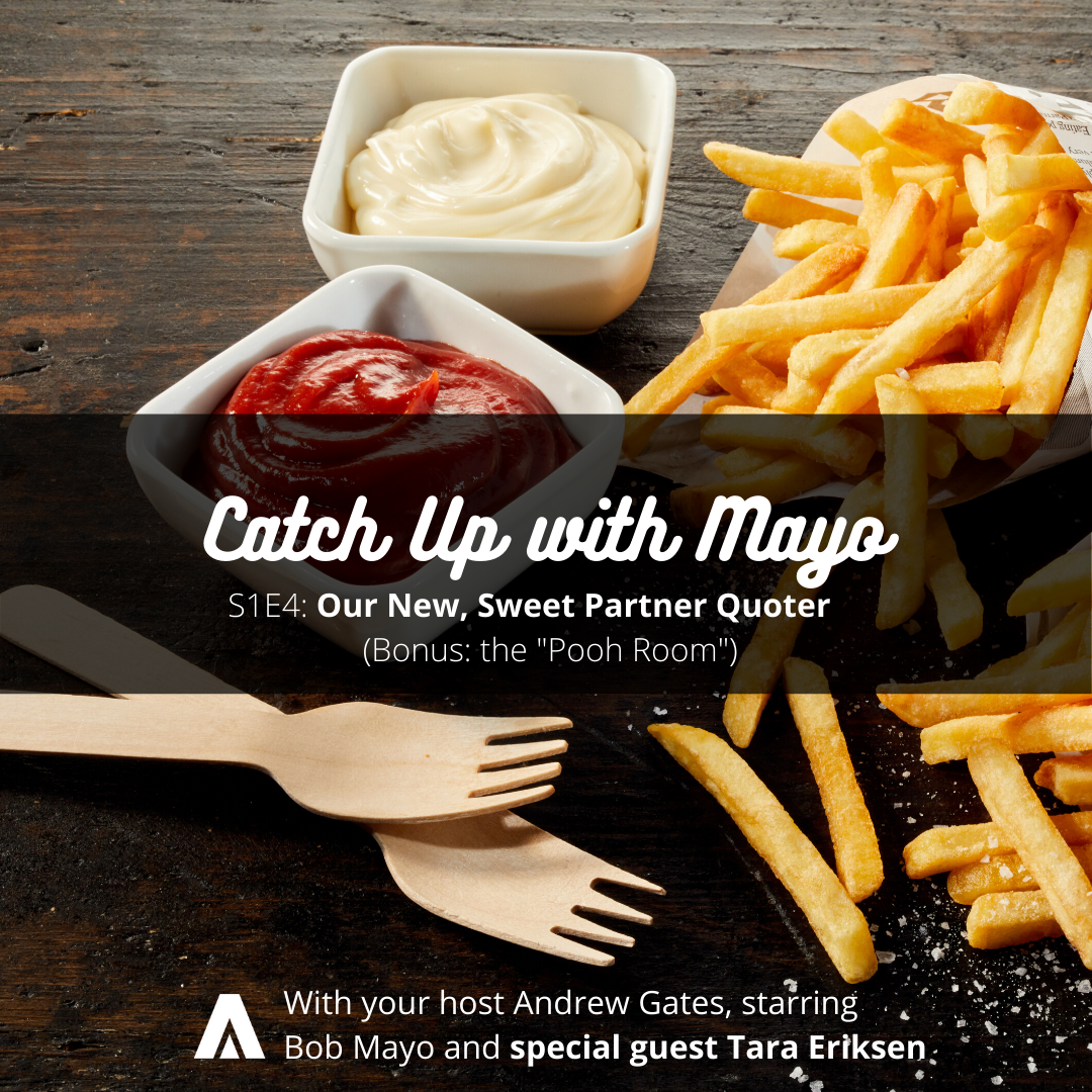 Catch Up with Mayo (S1E4): Our New Sweet Partner Quoter